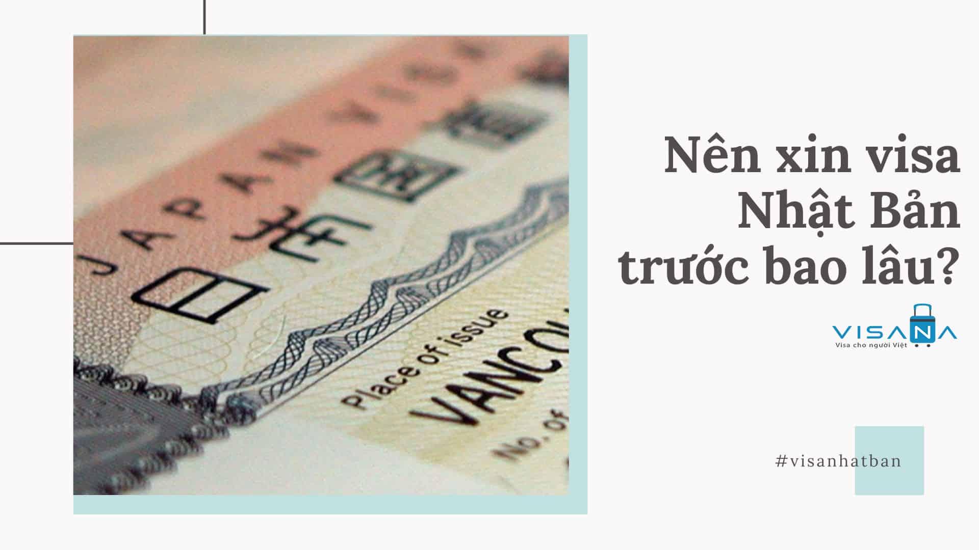 Nên xin visa Nhật Bản trước bao lâu - VISANA