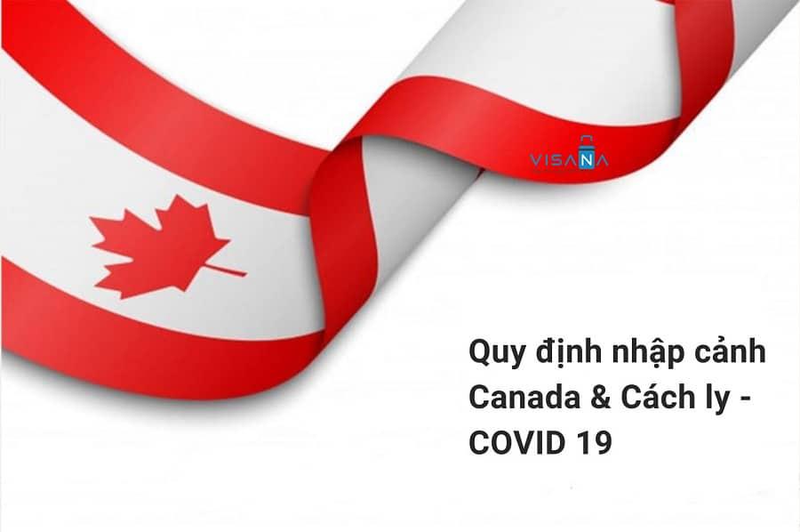 Quy định nhập cảnh Canada & cách ly COVID - Visana